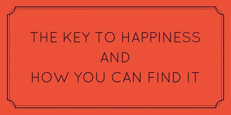 The Key to Happiness and How You Can Find It