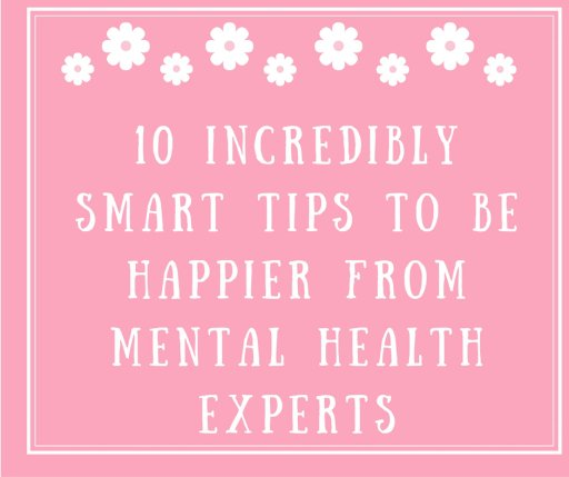 10 Incredibly Smart Tips To Be Happier From Mental Health Experts