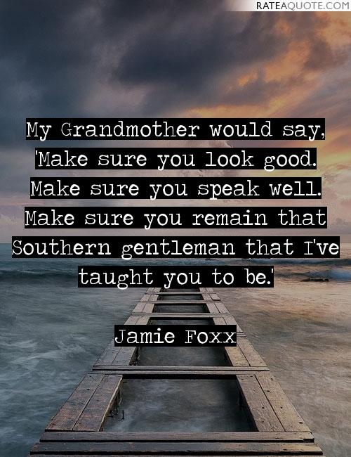 Favorite Grandmother Quotes To Live By From Jamie Foxx