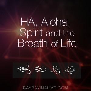 Ha, Aloha, Spirit and the essence of the soul. BaybayinAlive.com