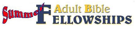 Summer Adult Bible Fellowships