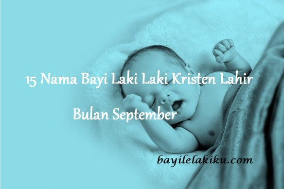 Nama Bayi Laki Laki Kristen Lahir Bulan September