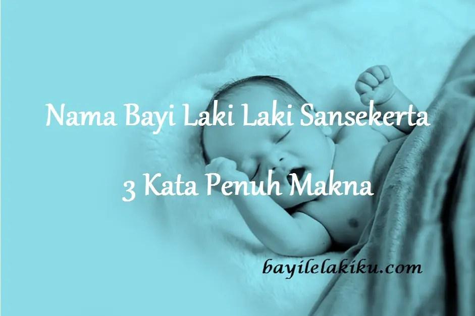 Nama Bayi Laki Laki Sansekerta 3 Kata Penuh Makna ...