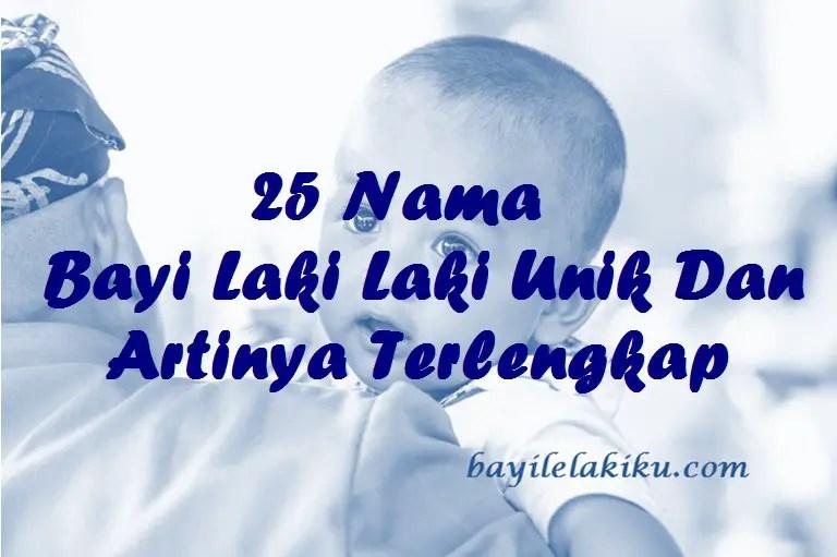 25 Nama Bayi Laki Laki Unik Dan Artinya Terlengkap | Bayilelakiku ...