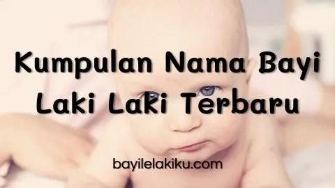 Kumpulan Nama Bayi Laki Laki Terbaru