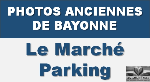 Marché Parking Bayonne 1963 1994
