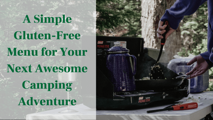 A Simple Gluten-Free Menu for Your Next Awesome Camping Adventure