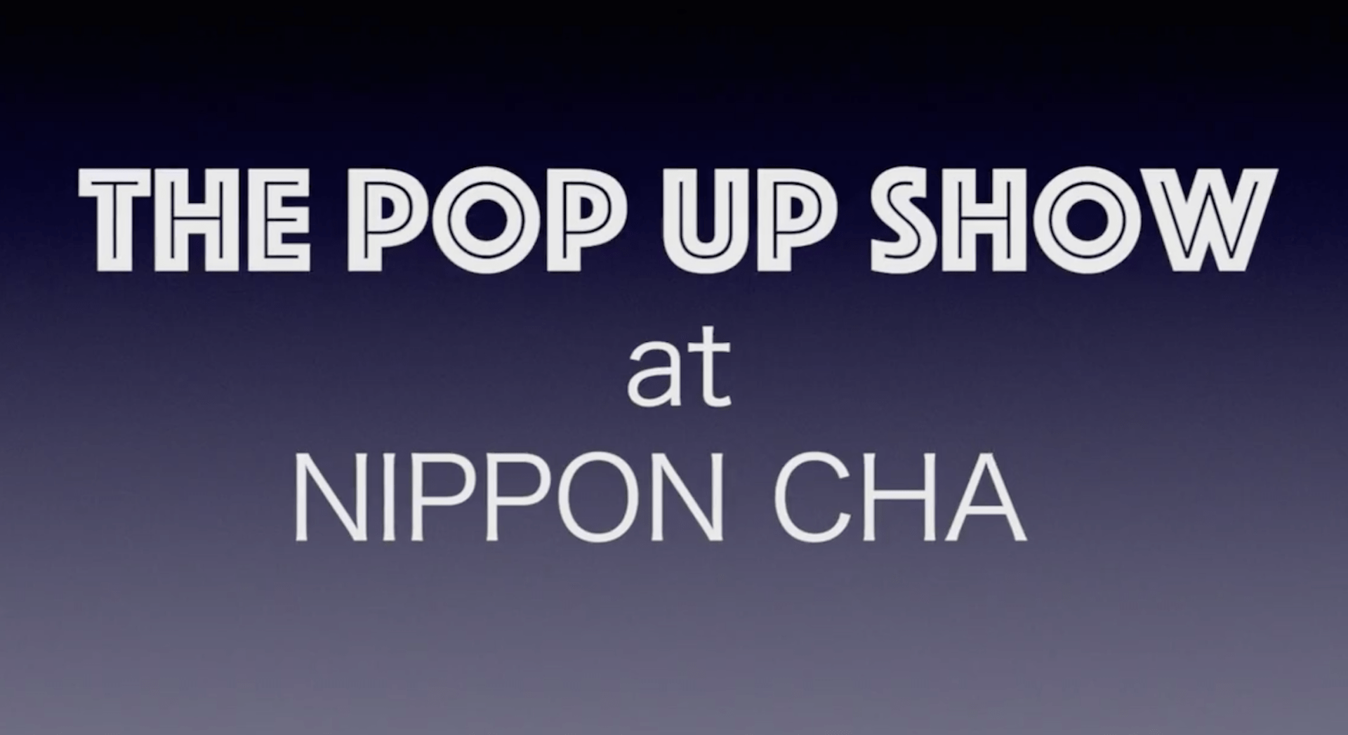 """""""The Pop Up Show"""" from Nippon Cha"""