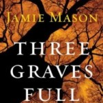 Buried in the Backyard: Three Graves Full by Jamie Mason
