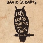 The Wising Off that Comes with Age: Let's Explore Diabetes with Owls by David Sedaris (Audio) @HachetteAudio