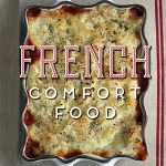 Cooking en Famille: French Comfort Food by Hillary Davis @MarcheDimanche #weekendcooking