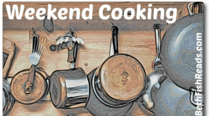 Weekend Cooking Posts That Weren't, Part Two #weekendcooking @BethFishReads