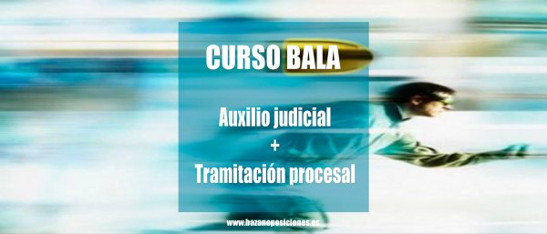 Curso Bala de Auxilio Judicial y Tramitación Procesal