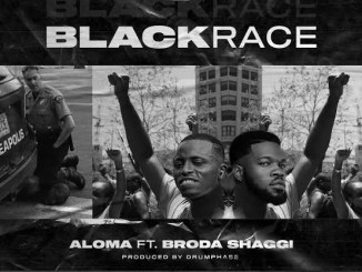 Aloma ft. Broda Shaggi – Black Race Mp3 Download