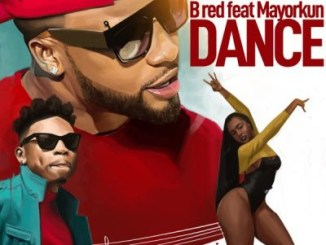 B-Red ft. Mayorkun – Dance Mp3 Download