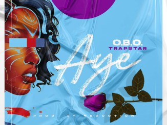 O.B.O. Trapstar – Aye Mp3 Download