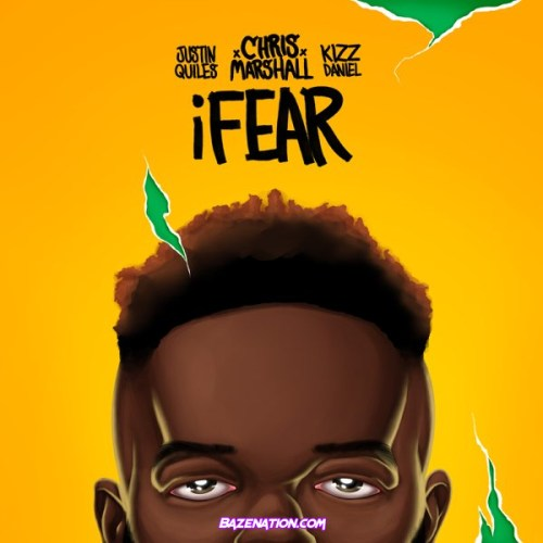 Chris Marshall ft. Justin Quiles, Kizz Daniel – iFear Mp3 Download