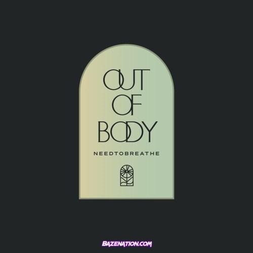 DOWNLOAD ALBUM: NEEDTOBREATHE – Out of Body [Zip, Tracklist]