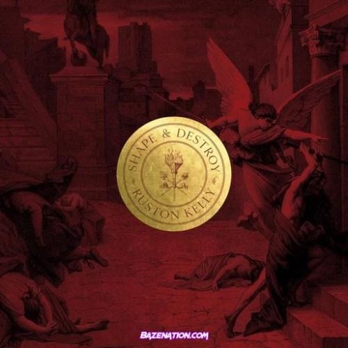 DOWNLOAD ALBUM: Ruston Kelly – Shape & Destroy [Zip, Tracklist]