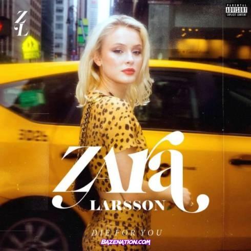 DOWNLOAD ALBUM: Zara Larsson – Die For You (Deluxe) [Zip File]