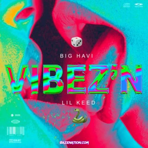 Big Havi - Vibez'N Ft. Lil Keed Mp3 Download