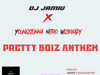 DJ Jamiu ft. Youngstunna Nitro & Wizkhady - Pretty Boiz Anthem Mp3 Download