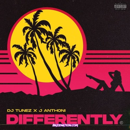 DJ Tunez – Differently ft. J. Anthoni Mp3 Download