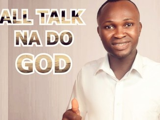Judegodstime - All Talk Na Do God Mp3 Download