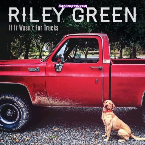 DOWNLOAD EP: Riley Green - If It Wasn't for Trucks [Zip File]