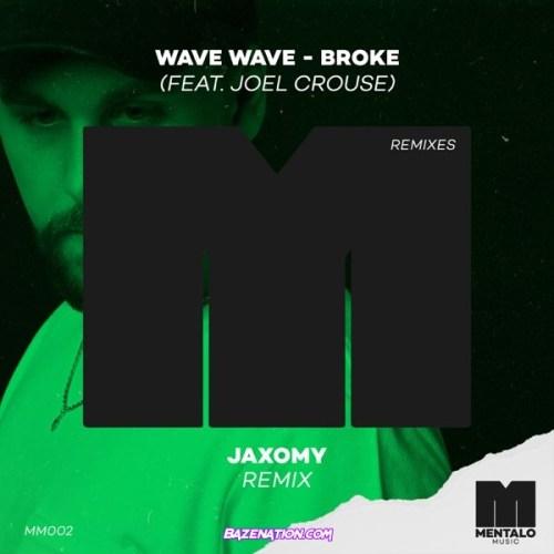 Wave Wave – Broke ft. Joel Crouse [Jaxomy Remix] Mp3 Download