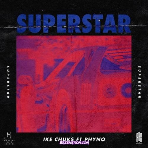 Ike Chuks ft. Phyno – Superstar Mp3 Download