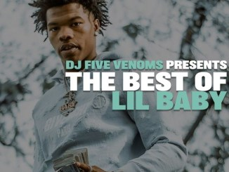 DOWNLOAD MIXTAPE: DJ Five Venoms - The Best of Lil Baby Mix
