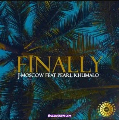 J-Moscow - Finally (feat. Pearl Khumalo) Mp3 Download