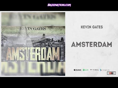 Kevin Gates - Amsterdam Mp3 Download
