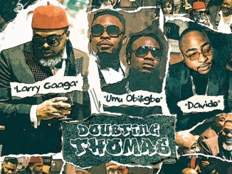Larry Gaaga – Doubting Thomas ft. Davido, Umu Obiligbo Mp3 Download