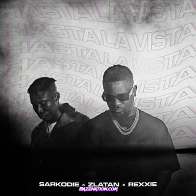 Sarkodie - Hasta La Vista Ft. Zlatan & Rexxie Mp3 Download