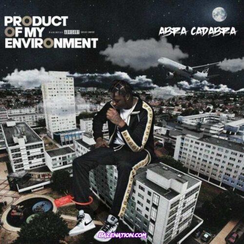 DOWNLOAD ALBUM: Abra Cadabra – Product of My Environment [Zip File]