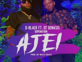 D-Black ft. O.T. Genasis, DopeNation – Ajei Mp3 Download