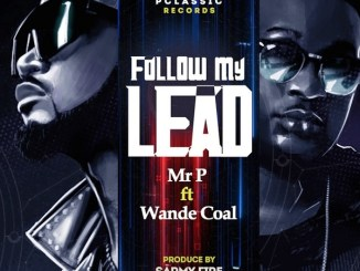 Mr P - Follow My Lead ft. Wande Coal Mp3 Download