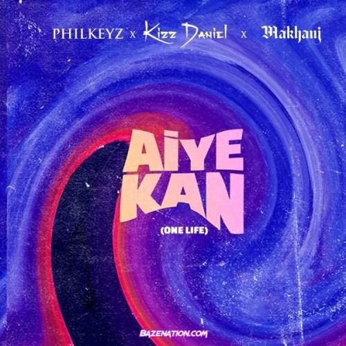 Philkeyz ft. Makhaj, Kizz Daniel - Aiye Kan (One Life) Mp3 Download
