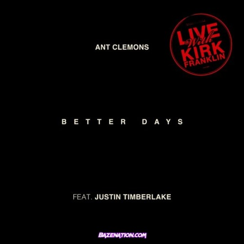 Ant Clemons & Justin Timberlake - Better Days (Live) [feat. Kirk Franklin] Mp3 Download