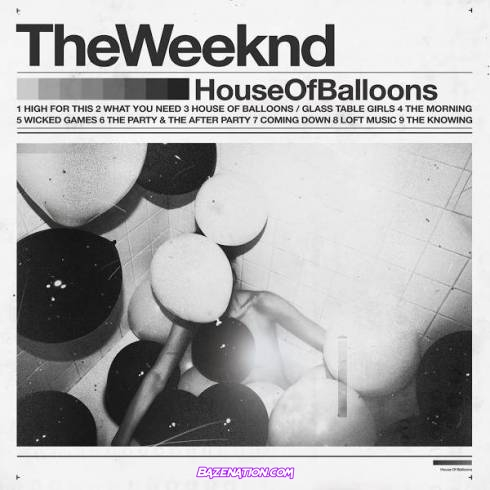 DOWNLOAD ALBUM: The Weeknd - House of Balloons (Original) [Zip File]