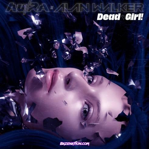Au/Ra & Alan Walker - Dead Girl! Mp3 Download