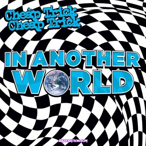 DOWNLOAD ALBUM: Cheap Trick - In Another World [Zip File]