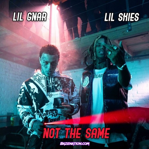 Lil Gnar - Not The Same (feat Lil Skies)