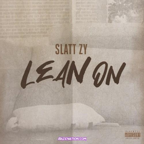 Slatt Zy - Lean On Mp3 Download