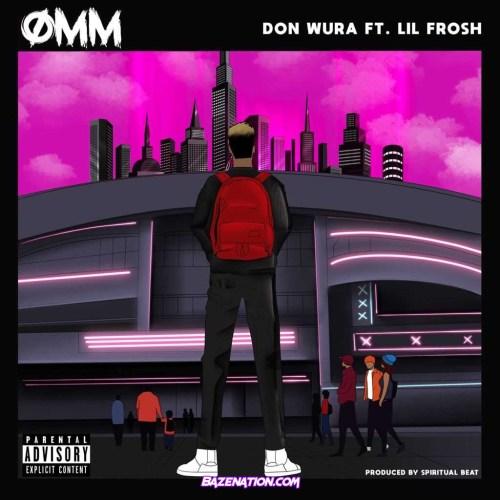 Don Wura – One Man Mopol (OMM) Ft. Lil Frosh Mp3 Download