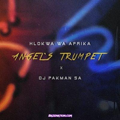 Hlokwa Wa Afrika – Angel's Trumpet (Clear Version) ft DJ Pakman SA Mp3 Download
