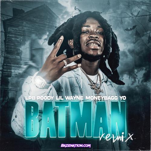 LPB Poody & Lil Wayne - Batman (Remix) ft. Moneybagg Yo Mp3 Download