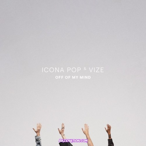 Icona Pop & VIZE – Off Of My Mind Mp3 Download